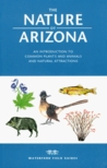 The Nature of Arizona: An Introduction to Common Plants and Animals and Natural Attractions (Field Guides Series)