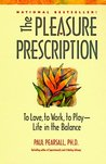 The Pleasure Prescription: To Love, to Work, to Play -- Life in the Balance