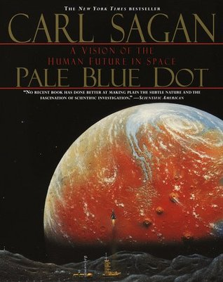 Pale Blue Dot: A Vision of the Human Future in Space (Illustrated)