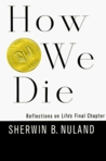 How We Die: Reflections on Life's Final Chapters