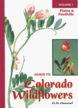 Guide To Colorado Wildflowers by G.K. Guennel