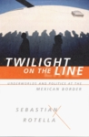 Twilight on the Line: Underworlds and Politics at the Mexican Border