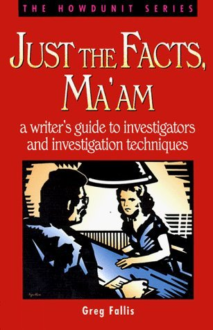 Just the Facts, Ma'am by Gregory S. Fallis