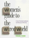 The Women's Guide to the Wired World: A User-Friendly Handbook and Resource Guide