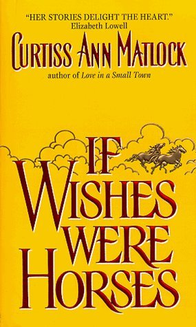 If Wishes Were Horses by Curtiss Ann Matlock