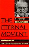 The Eternal Moment: The Poetry of Czeslaw Milosz
