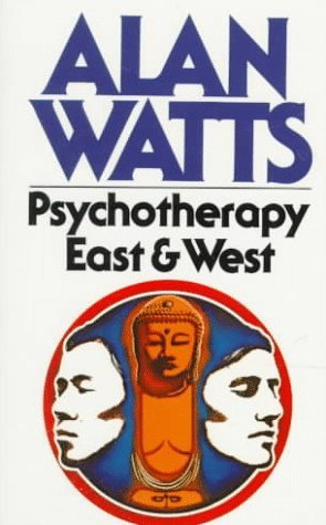 Psychotherapy East and West by Alan Wilson Watts