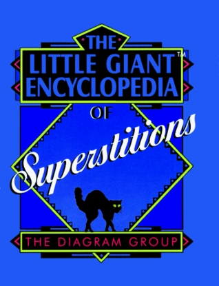 The Little Giant® Encyclopedia of Superstitions by The Diagram Group