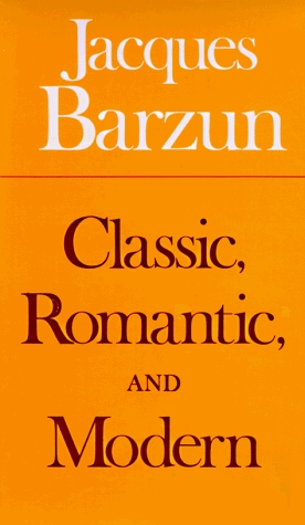Classic, Romantic, and Modern by Jacques Barzun