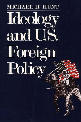 Ideology and U.S Foreign Policy by Michael H. Hunt