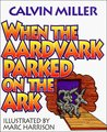 When the Aardvark Parked on the Ark, and Other Poems