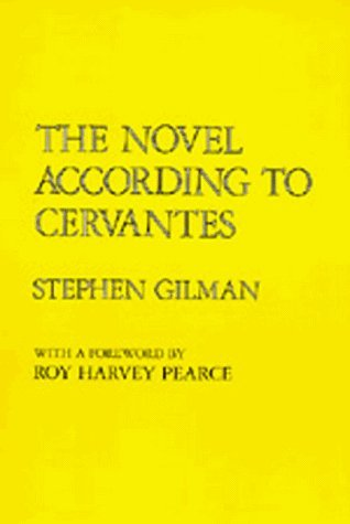 The Novel According to Cervantes by Stephen Gilman