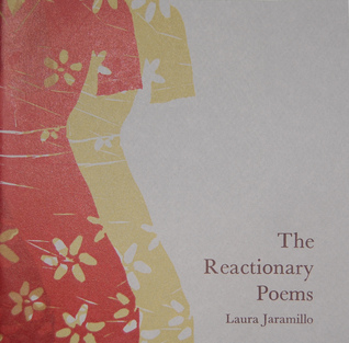 The Reactionary Poems by Laura Jaramillo