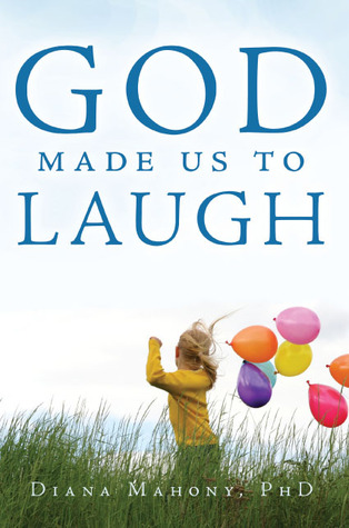 God Made Us To Laugh by Diana Mahony