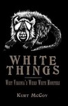 White Things: West Virginia's Weird White Monsters