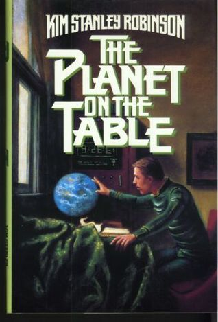 The Planet On The Table by Kim Stanley Robinson