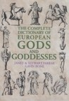 The Complete Dictionary of European Gods and Goddesses