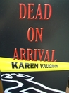 Dead On Arrival by Karen H. Vaughan