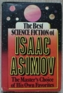 The Best Science Fiction of Isaac Asimov by Isaac Asimov