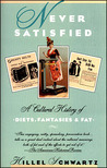 Never Satisfied : A Cultural History of Diets, Fantasies & Fat