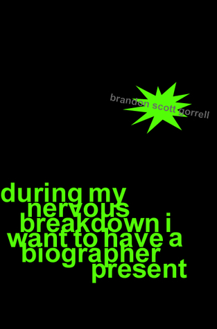 During My Nervous Breakdown I Want to Have a Biographer Present by Brandon Scott Gorrell