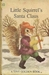 Little Squirrel's Santa Claus (A Tiny Golden Book #10)