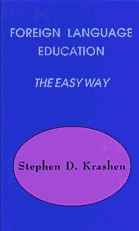 Foreign Language Education the Easy Way by Stephen D. Krashen