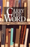 Carry The Word: A Bibliography of Black LGBTQ Books