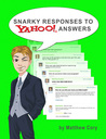 Snarky Responses to Yahoo! Answers by Matthew  Cory