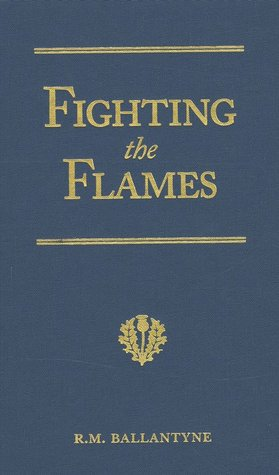 Fighting the Flames by R.M. Ballantyne