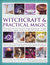 The Complete Illustrated Encyclopedia Of Witchcraft And Practical Magic: A Visual Guide To The History And Practice Of Magic Through The Ages   Its Origins, Traditions, Language, Learning, Rituals And Great Practitioners