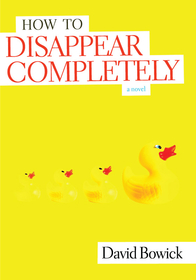 How To Disappear Completely by David Bowick