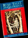 Rude Tales and Glorious: A Retelling of the Arthurian Tales