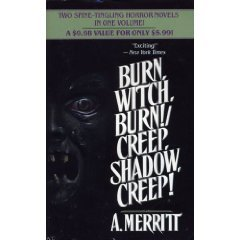 Burn, Witch, Burn!/Creep, Shadow, Creep! by A. Merritt