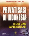 Privatisasi di Indonesia. Teori dan Implementasi