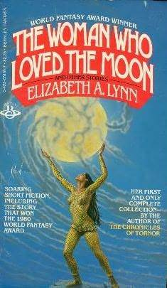 The Woman Who Loved the Moon & Other Stories by Elizabeth A. Lynn