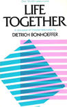 Life Together: A Discussion of Christian Fellowship