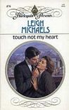Touch Not My Heart (Harlequin Presents, No. 876)