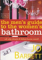 the men's guide to the women's bathroom - tak ada rahasia di ... by Jo Barrett