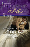 Interrogating the Bride (The Recovery Men #1) (Harlequin Intrigue #1134)