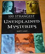 100 Strangest Unexplained Mysteries by Matt Lamy