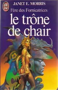 Le trône de chair by Janet E. Morris