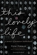 This Lovely Life: A Memoir of Premature Motherhood