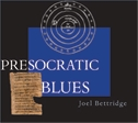 Presocratic Blues by Joel Bettridge