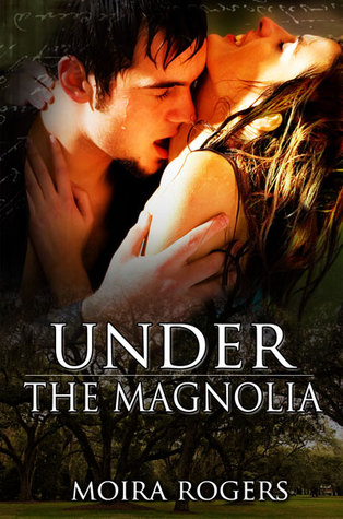 Under the Magnolia by Moira Rogers