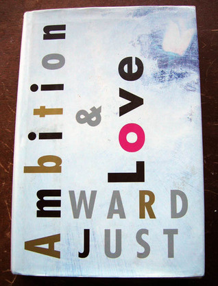 Ambition and Love by Ward Just