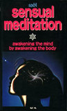 Sensual Meditation: Awakening the Mind by Awakening the Body
