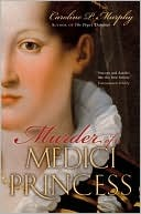 Murder of a Medici Princess by Caroline P. Murphy