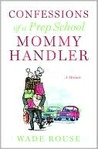 Confessions of a Prep School Mommy Handler: A Memoir