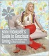 Brini Maxwell's Guide to Gracious Living: Tips, Tricks, Recipes & Ideas to Make Your Life Bloom